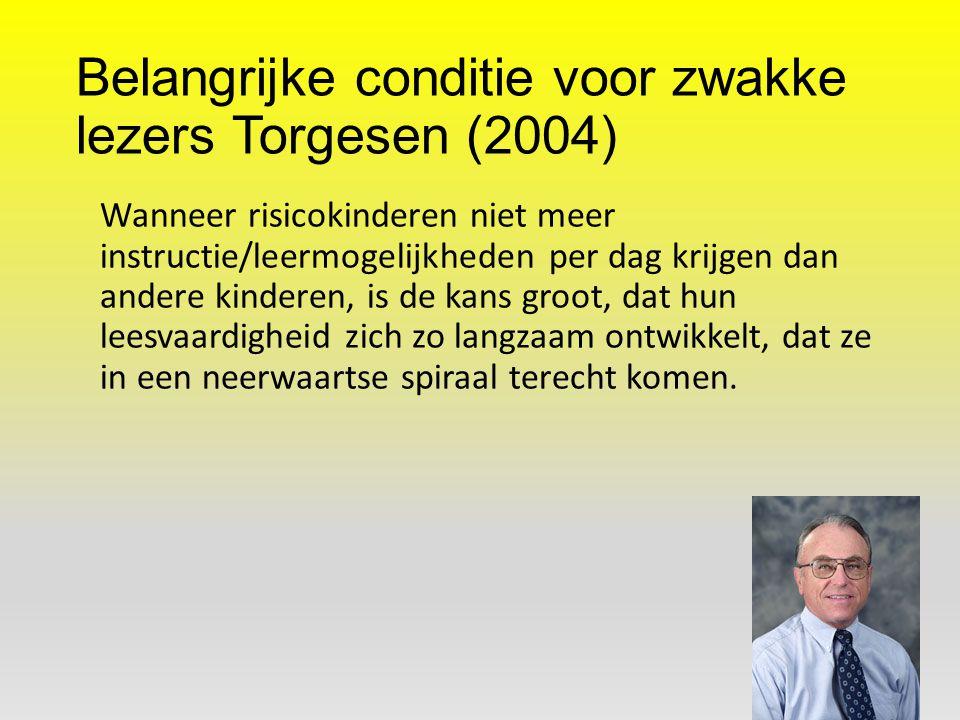 Belangrijke conditie voor zwakke lezers Torgesen (2004) Wanneer risicokinderen niet meer instructie/leermogelijkheden per dag krijgen dan andere kinde