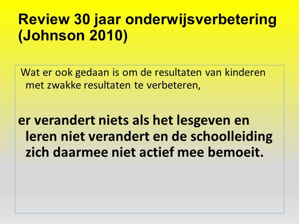 Review 30 jaar onderwijsverbetering (Johnson 2010) Wat er ook gedaan is om de resultaten van kinderen met zwakke resultaten te verbeteren, er verander