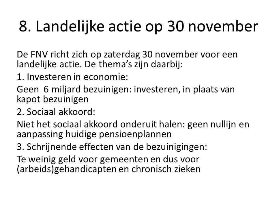 8. Landelijke actie op 30 november De FNV richt zich op zaterdag 30 november voor een landelijke actie. De thema's zijn daarbij: 1. Investeren in econ