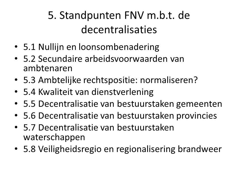 5. Standpunten FNV m.b.t. de decentralisaties 5.1 Nullijn en loonsombenadering 5.2 Secundaire arbeidsvoorwaarden van ambtenaren 5.3 Ambtelijke rechtsp