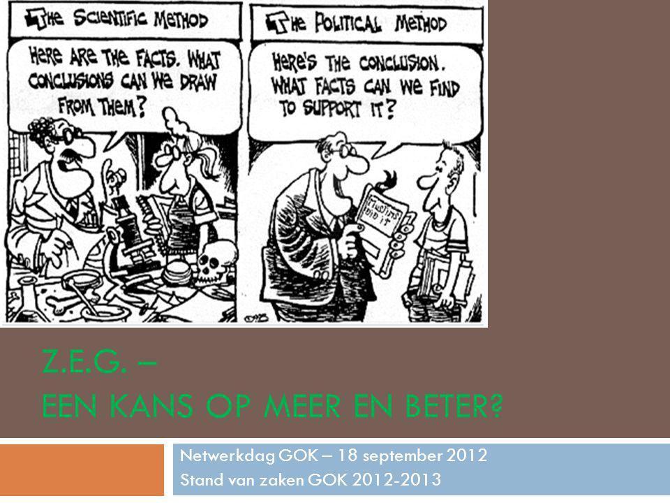 Z.E.G. – EEN KANS OP MEER EN BETER? Netwerkdag GOK – 18 september 2012 Stand van zaken GOK 2012-2013
