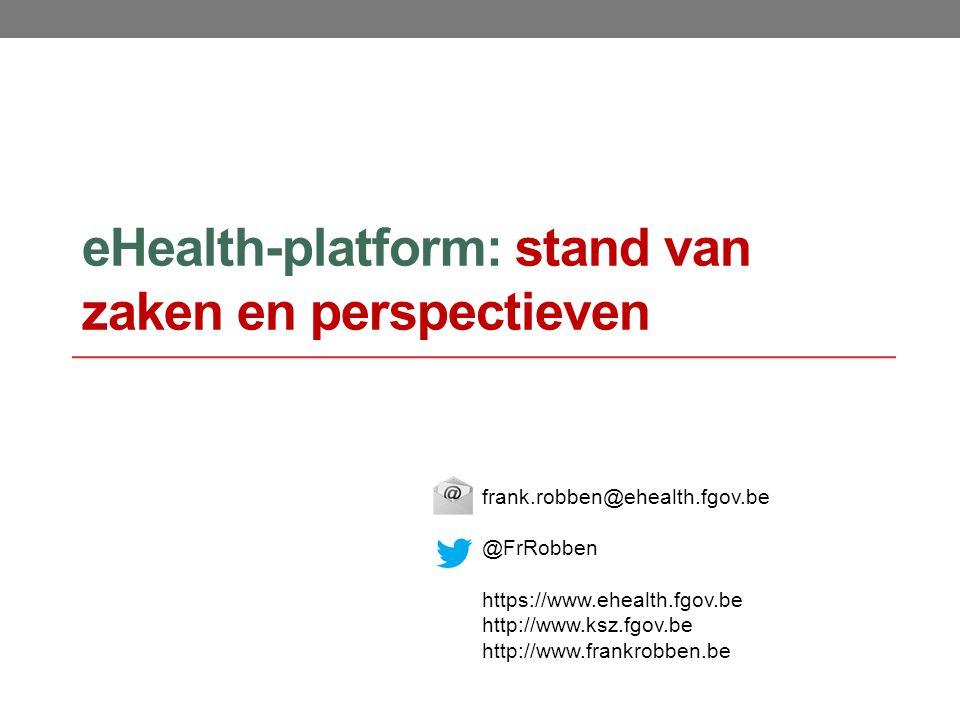 eHealth-platform: stand van zaken en perspectieven frank.robben@ehealth.fgov.be @FrRobben https://www.ehealth.fgov.be http://www.ksz.fgov.be http://www.frankrobben.be