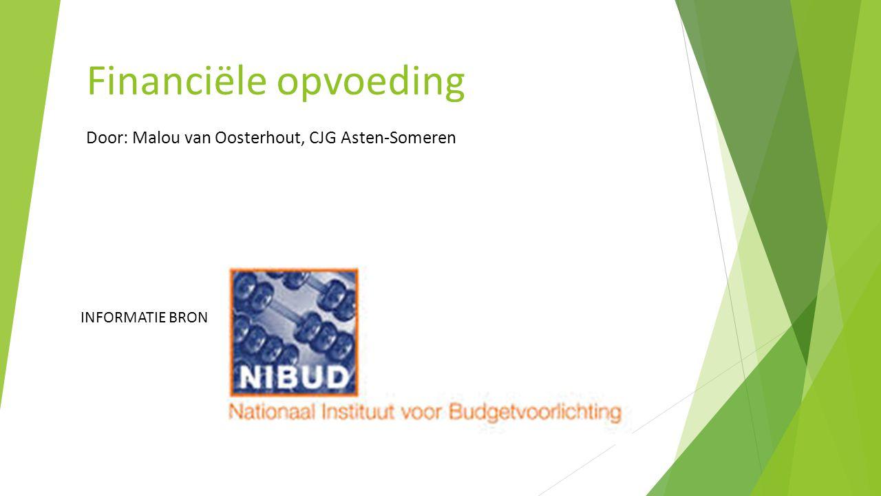 INFORMATIE BRON Financiële opvoeding Door: Malou van Oosterhout, CJG Asten-Someren