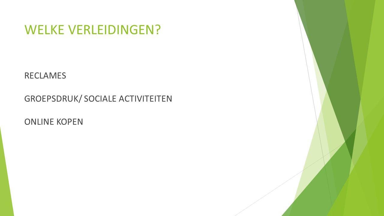 WELKE VERLEIDINGEN? RECLAMES GROEPSDRUK/ SOCIALE ACTIVITEITEN ONLINE KOPEN