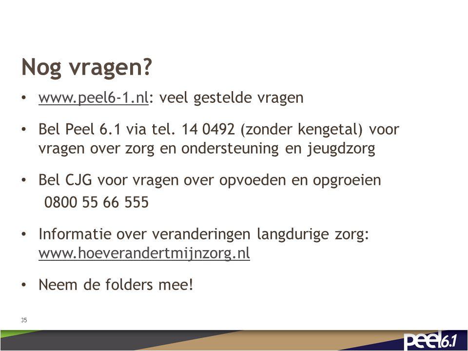 Nog vragen? www.peel6-1.nl: veel gestelde vragen www.peel6-1.nl Bel Peel 6.1 via tel. 14 0492 (zonder kengetal) voor vragen over zorg en ondersteuning