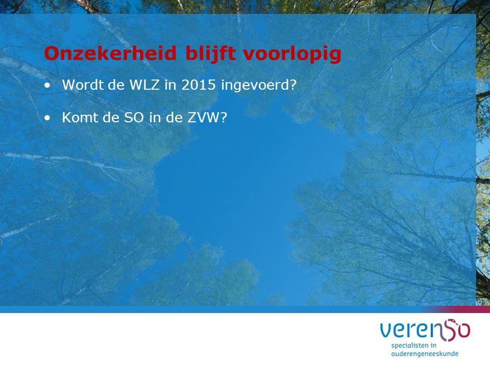 Onzekerheid blijft voorlopig Wordt de WLZ in 2015 ingevoerd? Komt de SO in de ZVW?