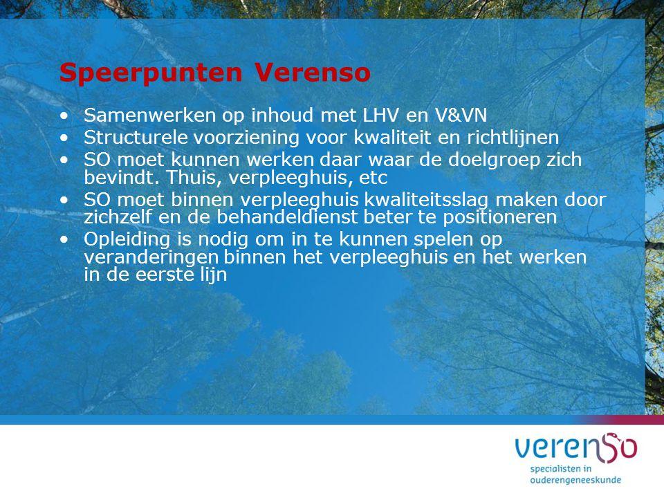 Speerpunten Verenso Samenwerken op inhoud met LHV en V&VN Structurele voorziening voor kwaliteit en richtlijnen SO moet kunnen werken daar waar de doe