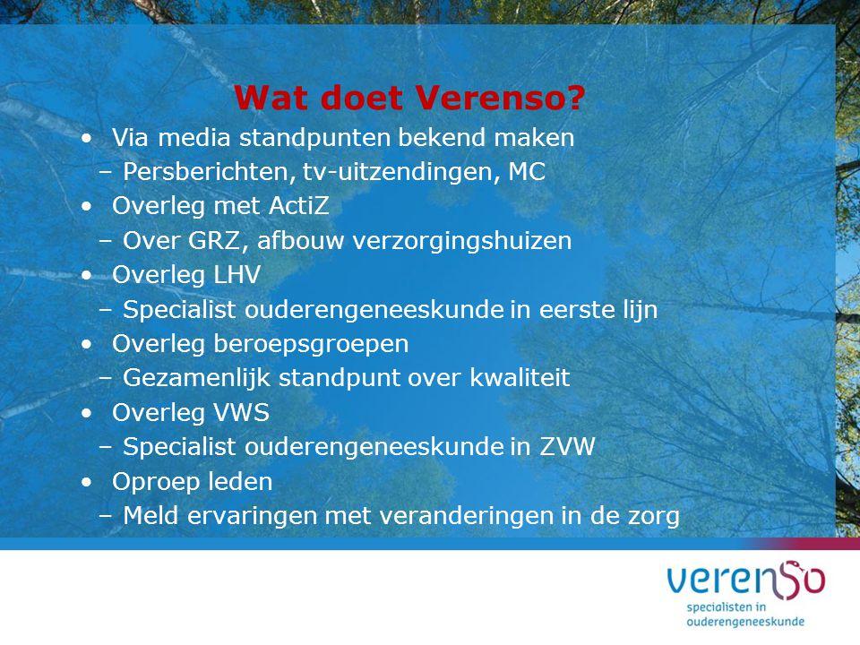 Wat doet Verenso? Via media standpunten bekend maken –Persberichten, tv-uitzendingen, MC Overleg met ActiZ –Over GRZ, afbouw verzorgingshuizen Overleg