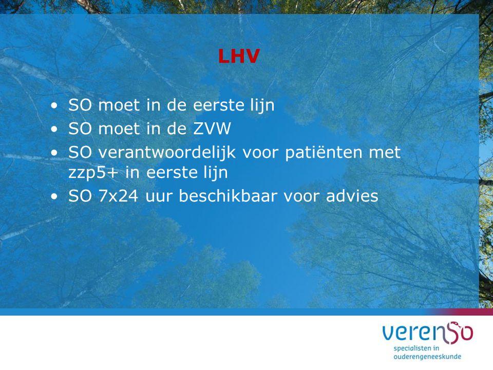 LHV SO moet in de eerste lijn SO moet in de ZVW SO verantwoordelijk voor patiënten met zzp5+ in eerste lijn SO 7x24 uur beschikbaar voor advies