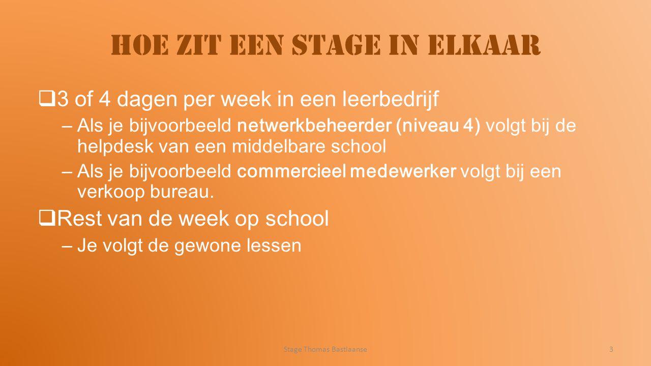 Hoe zit een stage in elkaar  3 of 4 dagen per week in een leerbedrijf –Als je bijvoorbeeld netwerkbeheerder (niveau 4) volgt bij de helpdesk van een