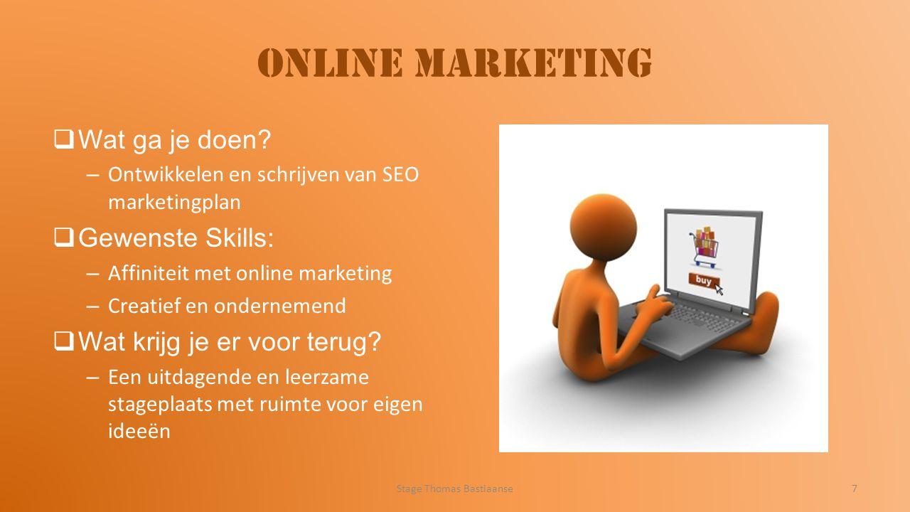 Online Marketing  Wat ga je doen? – Ontwikkelen en schrijven van SEO marketingplan  Gewenste Skills: – Affiniteit met online marketing – Creatief en