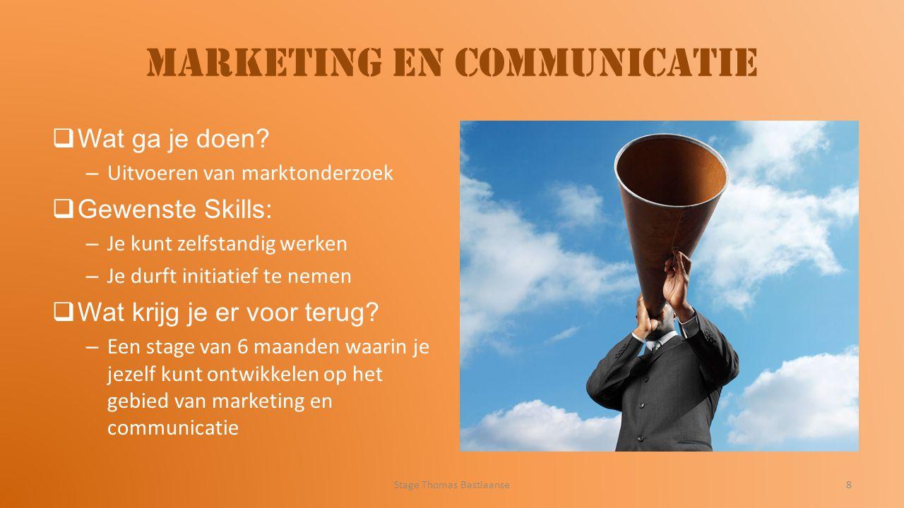 Marketing en communicatie  Wat ga je doen? – Uitvoeren van marktonderzoek  Gewenste Skills: – Je kunt zelfstandig werken – Je durft initiatief te ne