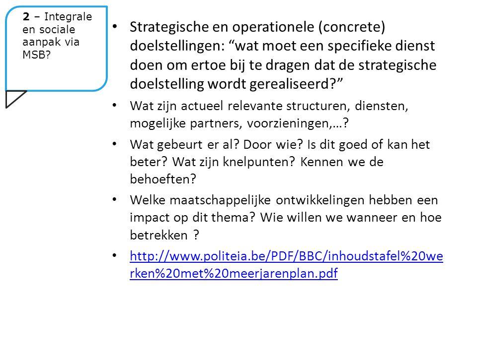 Strategische en operationele (concrete) doelstellingen: wat moet een specifieke dienst doen om ertoe bij te dragen dat de strategische doelstelling wordt gerealiseerd? Wat zijn actueel relevante structuren, diensten, mogelijke partners, voorzieningen,….