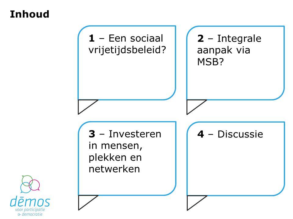 1 – Een sociaal vrijetijdsbeleid. Inhoud 2 – Integrale aanpak via MSB.