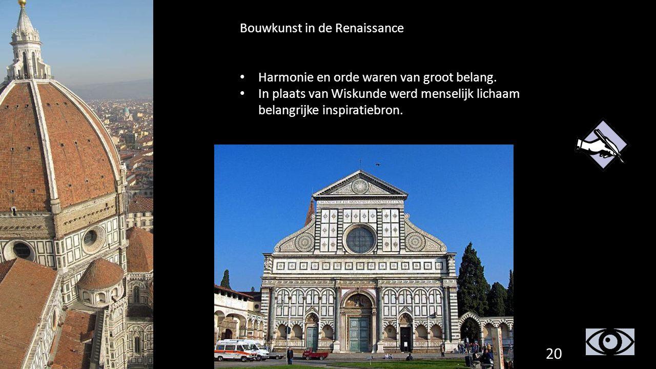 20 Bouwkunst in de Renaissance Harmonie en orde waren van groot belang. In plaats van Wiskunde werd menselijk lichaam belangrijke inspiratiebron.