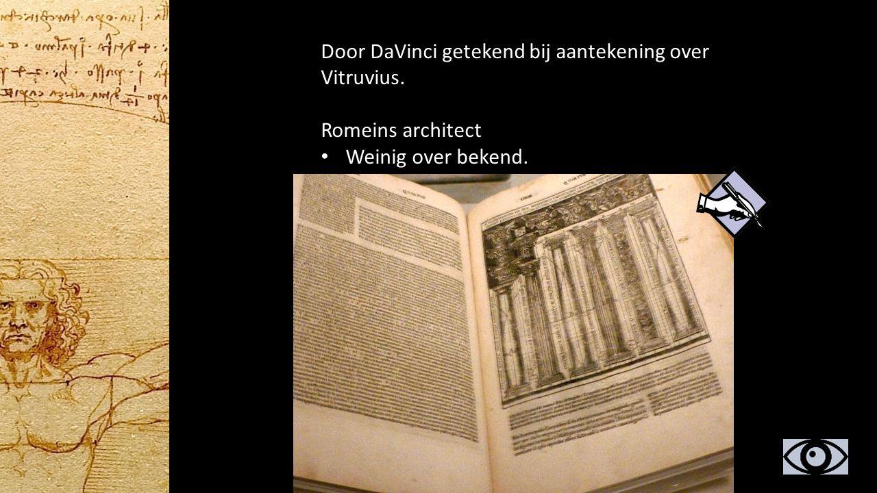Door DaVinci getekend bij aantekening over Vitruvius. Romeins architect Weinig over bekend. Schreef De architectura