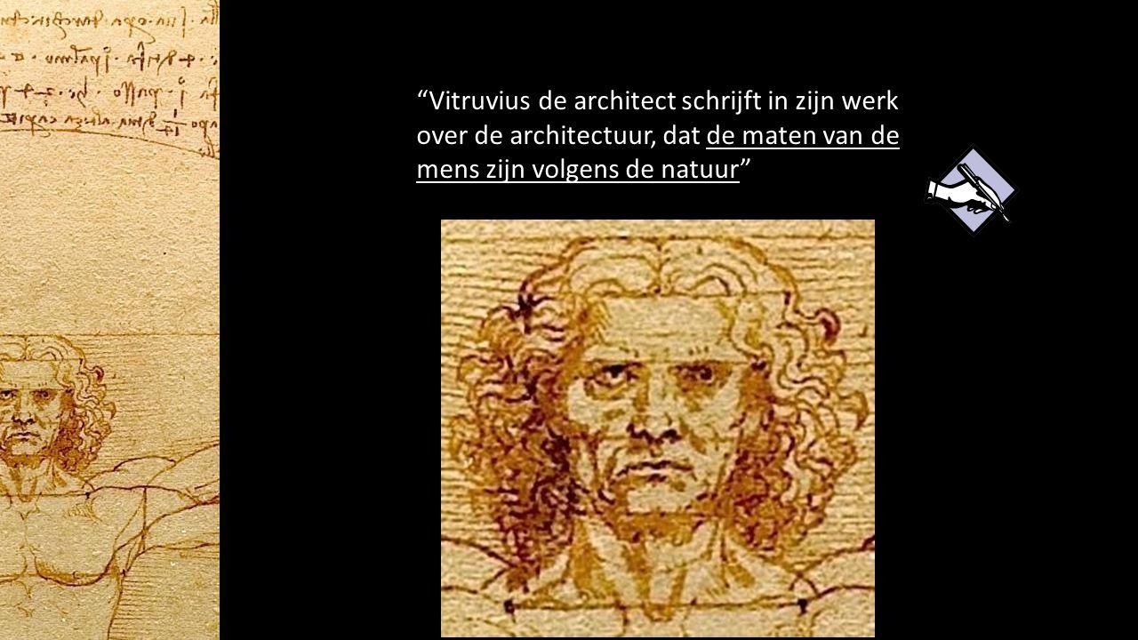 """""""Vitruvius de architect schrijft in zijn werk over de architectuur, dat de maten van de mens zijn volgens de natuur"""""""