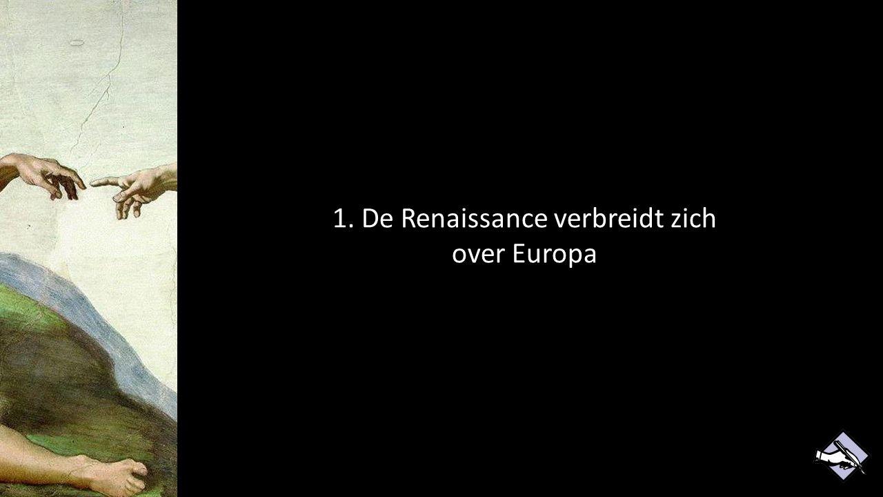 1. De Renaissance verbreidt zich over Europa