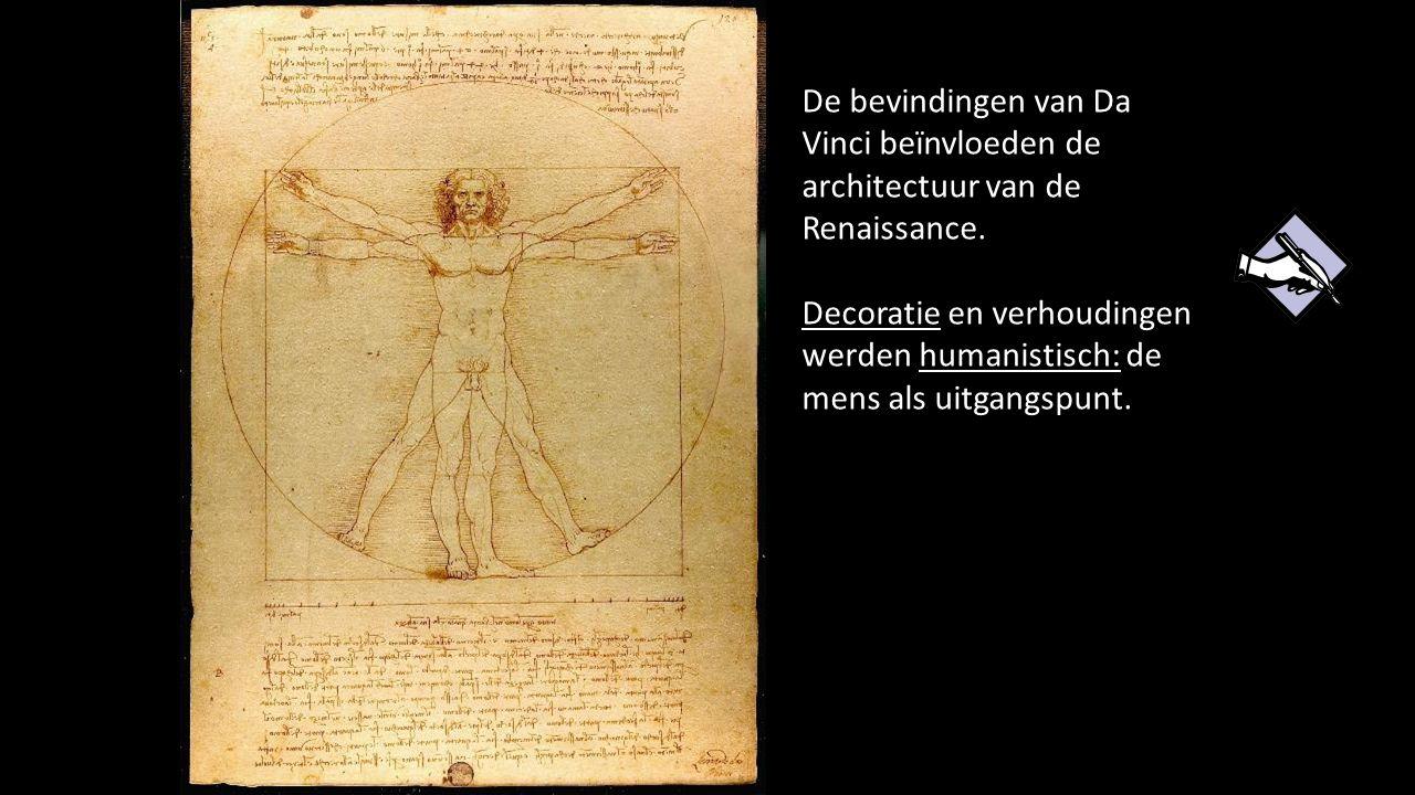 De bevindingen van Da Vinci beïnvloeden de architectuur van de Renaissance. Decoratie en verhoudingen werden humanistisch: de mens als uitgangspunt.