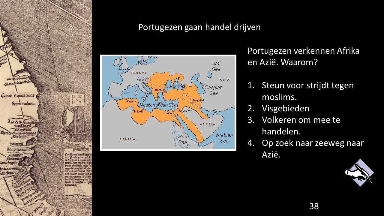 Portugezen gaan handel drijven Portugezen verkennen Afrika en Azië. Waarom? 1.Steun voor strijdt tegen moslims. 2.Visgebieden 3.Volkeren om mee te han