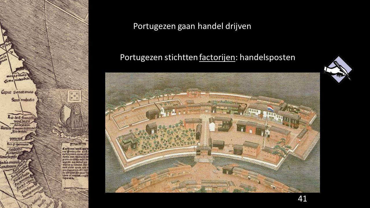 Portugezen gaan handel drijven Portugezen stichtten factorijen: handelsposten 41