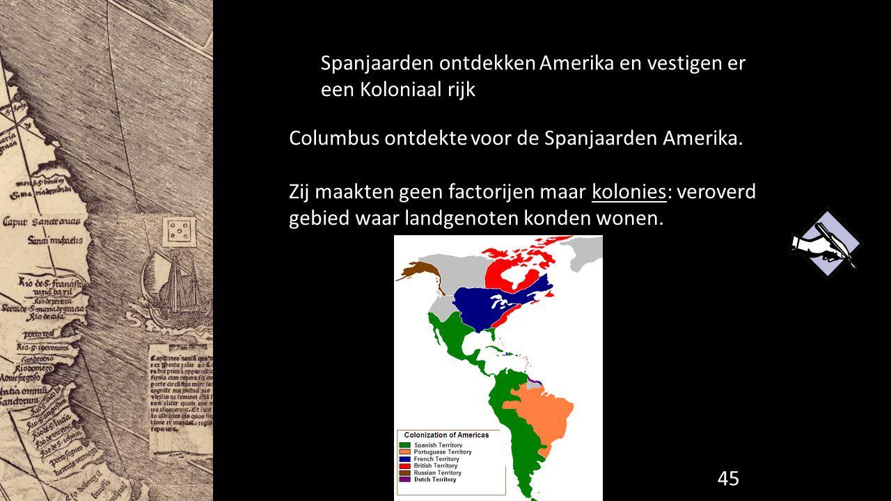 Spanjaarden ontdekken Amerika en vestigen er een Koloniaal rijk Columbus ontdekte voor de Spanjaarden Amerika. Zij maakten geen factorijen maar koloni
