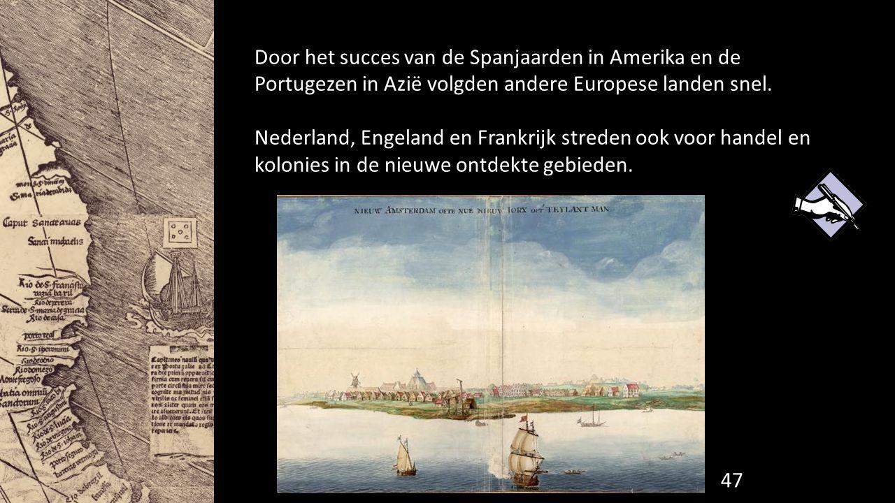 Door het succes van de Spanjaarden in Amerika en de Portugezen in Azië volgden andere Europese landen snel. Nederland, Engeland en Frankrijk streden o