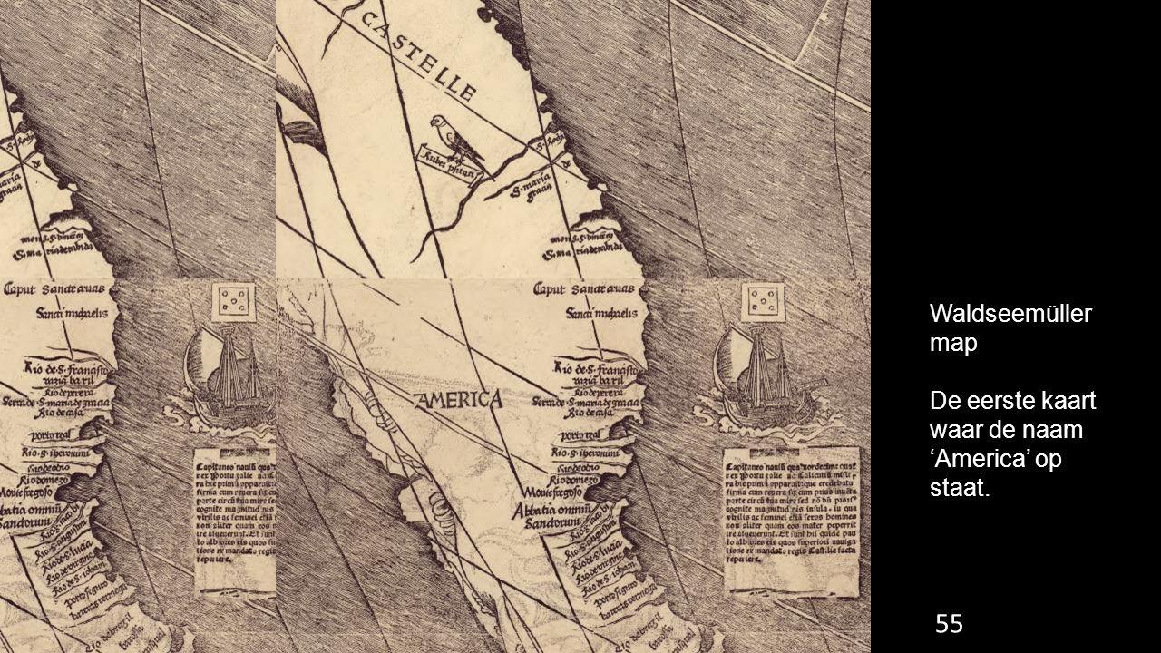 55 Waldseemüller map De eerste kaart waar de naam 'America' op staat.