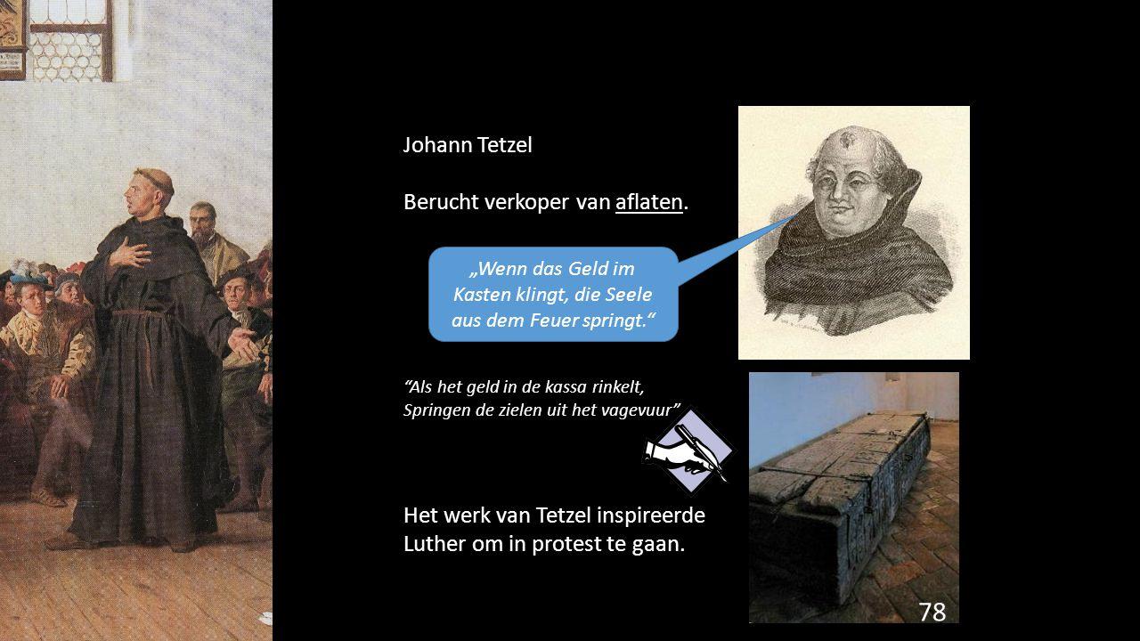 """Johann Tetzel Berucht verkoper van aflaten. """"Als het geld in de kassa rinkelt, Springen de zielen uit het vagevuur"""" Het werk van Tetzel inspireerde Lu"""