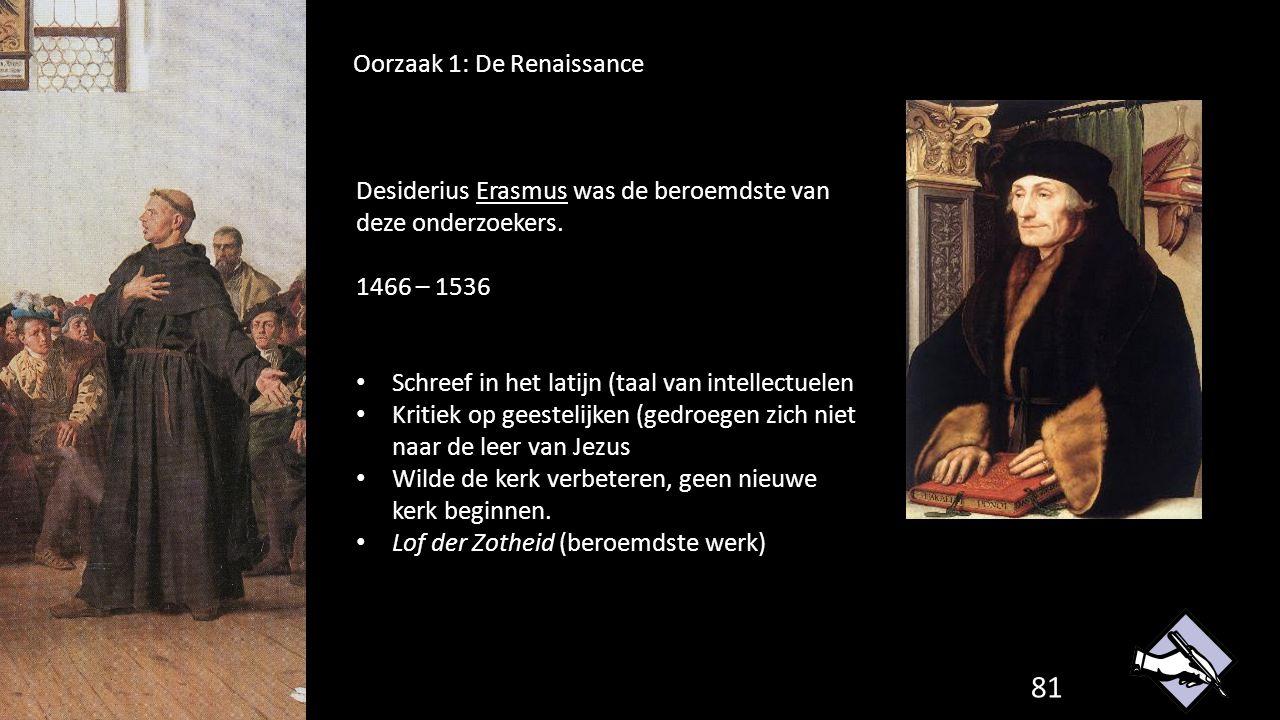 Oorzaak 1: De Renaissance 81 Desiderius Erasmus was de beroemdste van deze onderzoekers. 1466 – 1536 Schreef in het latijn (taal van intellectuelen Kr