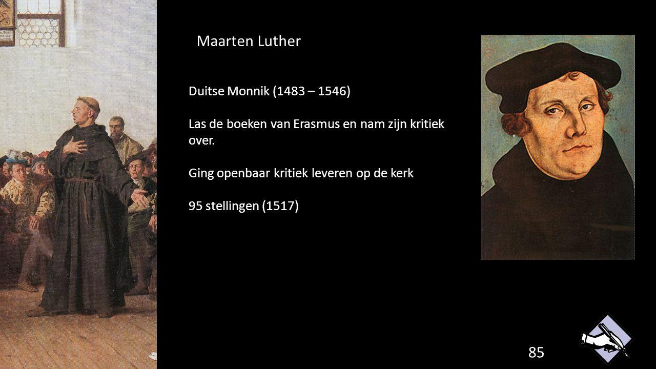 Maarten Luther 85 Duitse Monnik (1483 – 1546) Las de boeken van Erasmus en nam zijn kritiek over. Ging openbaar kritiek leveren op de kerk 95 stelling