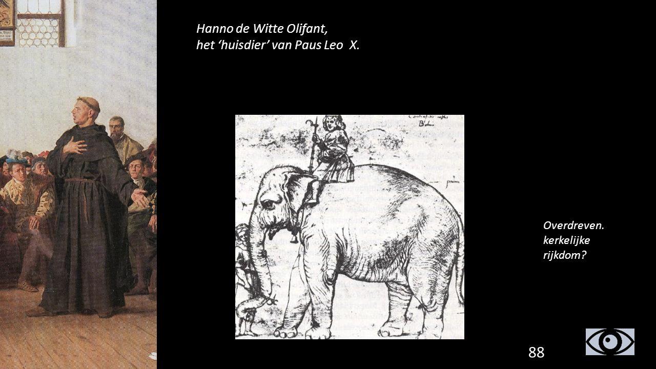 Hanno de Witte Olifant, het 'huisdier' van Paus Leo X. 88 Overdreven. kerkelijke rijkdom?