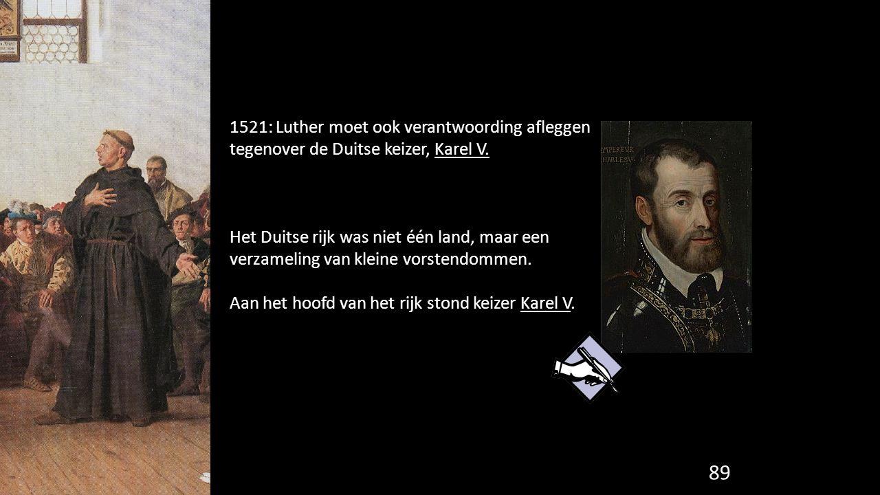 1521: Luther moet ook verantwoording afleggen tegenover de Duitse keizer, Karel V. Het Duitse rijk was niet één land, maar een verzameling van kleine