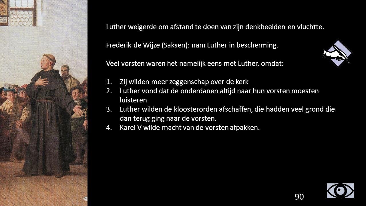 Luther weigerde om afstand te doen van zijn denkbeelden en vluchtte. Frederik de Wijze (Saksen): nam Luther in bescherming. Veel vorsten waren het nam