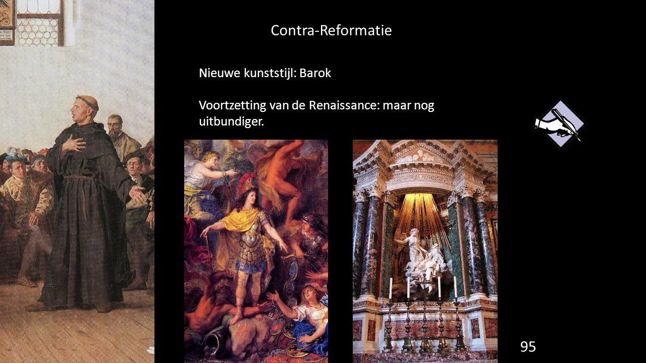 Contra-Reformatie 95 Nieuwe kunststijl: Barok Voortzetting van de Renaissance: maar nog uitbundiger.