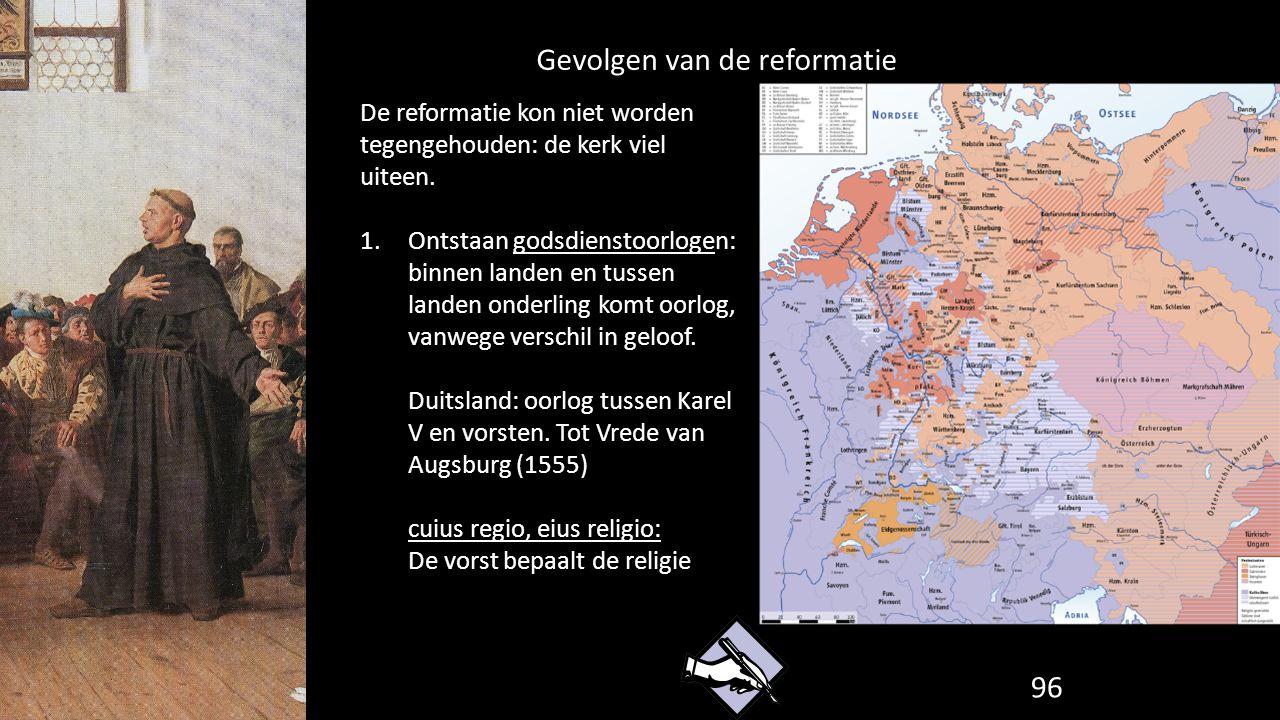 Gevolgen van de reformatie 96 De reformatie kon niet worden tegengehouden: de kerk viel uiteen. 1.Ontstaan godsdienstoorlogen: binnen landen en tussen