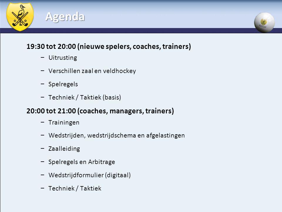 Agenda 19:30 tot 20:00 (nieuwe spelers, coaches, trainers) – Uitrusting – Verschillen zaal en veldhockey – Spelregels – Techniek / Taktiek (basis) 20: