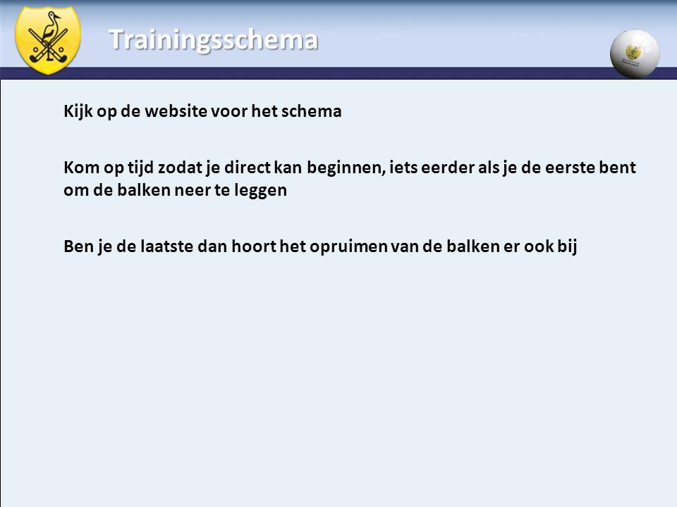 Trainingsschema Kijk op de website voor het schema Kom op tijd zodat je direct kan beginnen, iets eerder als je de eerste bent om de balken neer te le