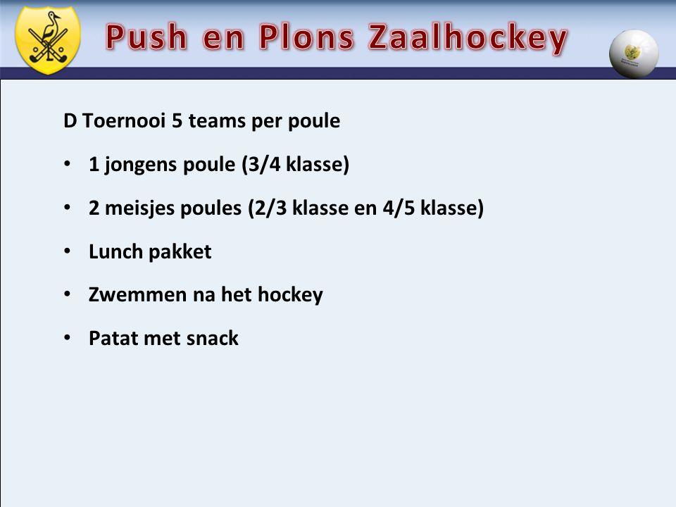 D Toernooi 5 teams per poule 1 jongens poule (3/4 klasse) 2 meisjes poules (2/3 klasse en 4/5 klasse) Lunch pakket Zwemmen na het hockey Patat met sna