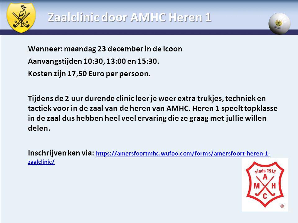 Zaalclinic door AMHC Heren 1 Wanneer: maandag 23 december in de Icoon Aanvangstijden 10:30, 13:00 en 15:30. Kosten zijn 17,50 Euro per persoon. Tijden