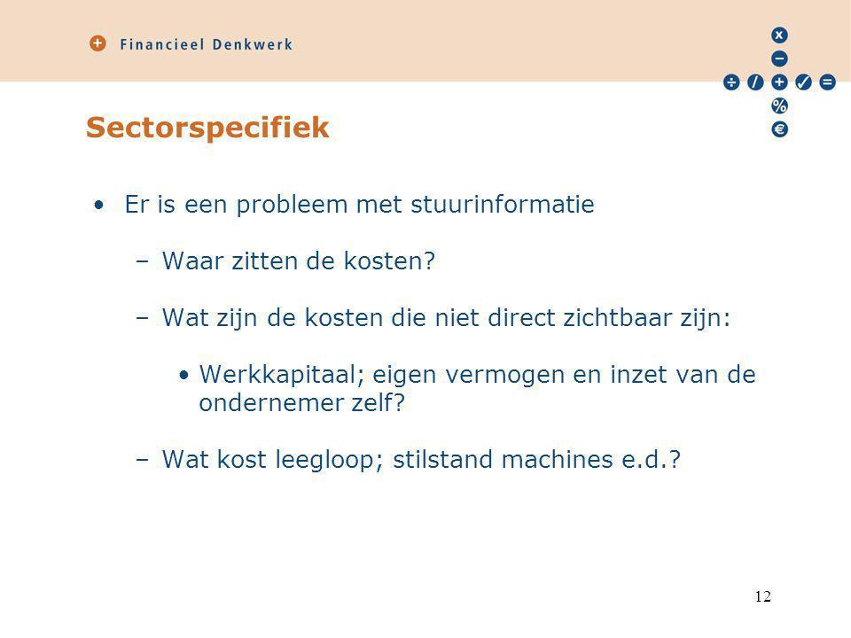 Sectorspecifiek Er is een probleem met stuurinformatie –Waar zitten de kosten.