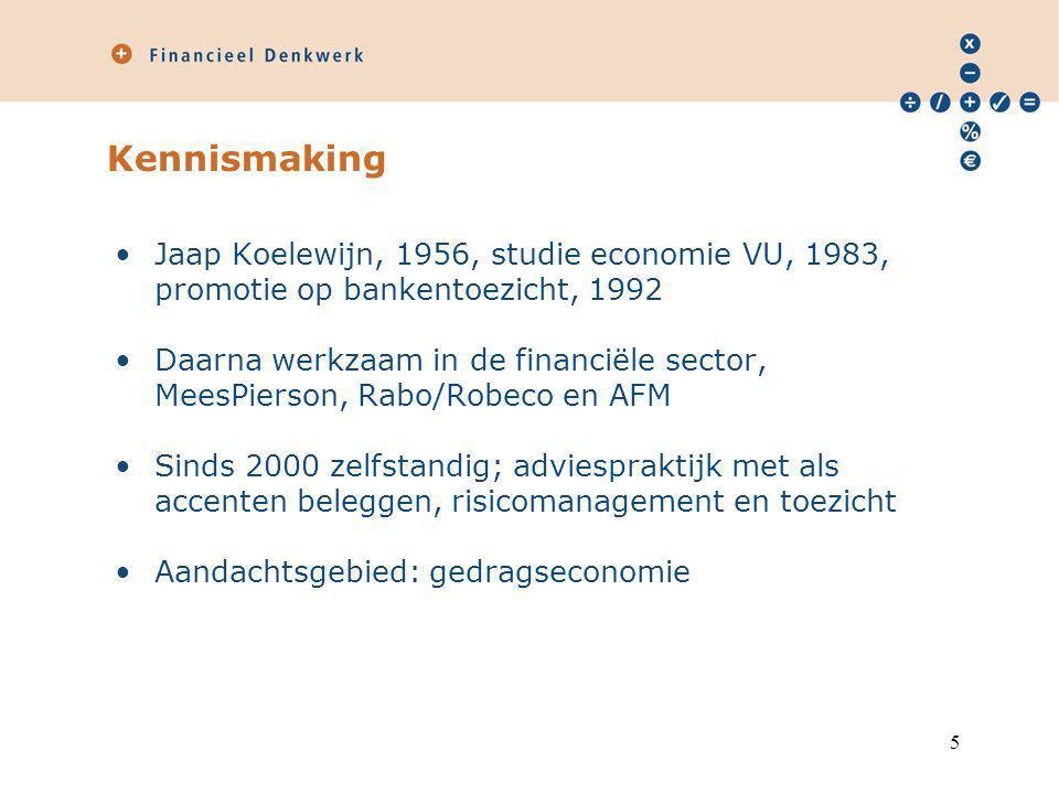 Kennismaking Jaap Koelewijn, 1956, studie economie VU, 1983, promotie op bankentoezicht, 1992 Daarna werkzaam in de financiële sector, MeesPierson, Rabo/Robeco en AFM Sinds 2000 zelfstandig; adviespraktijk met als accenten beleggen, risicomanagement en toezicht Aandachtsgebied: gedragseconomie 5