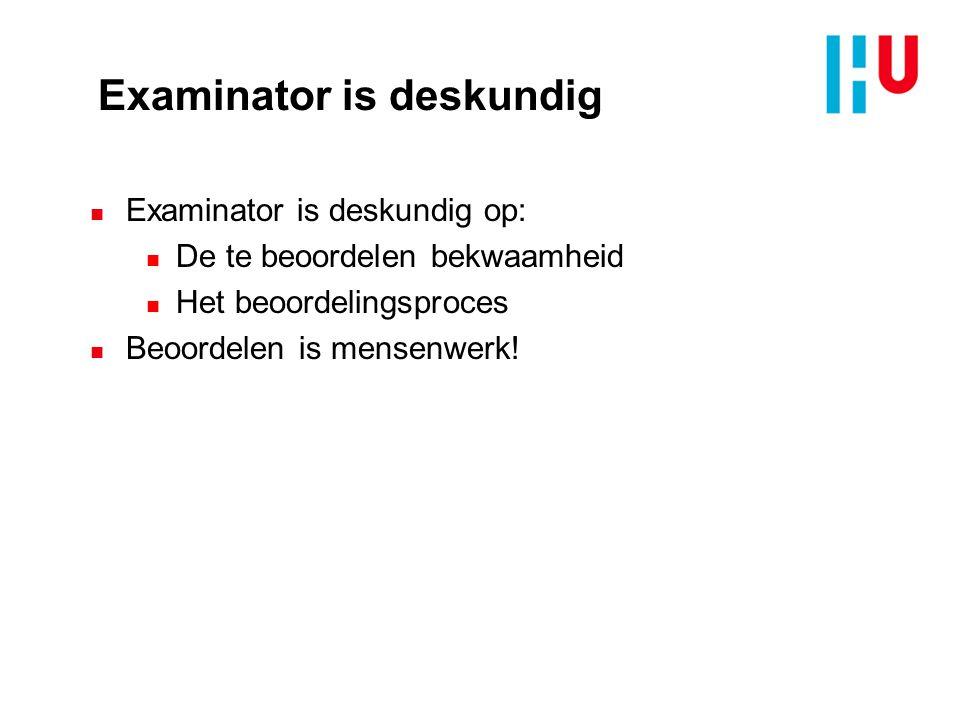 Examinator is deskundig n Examinator is deskundig op: n De te beoordelen bekwaamheid n Het beoordelingsproces n Beoordelen is mensenwerk!