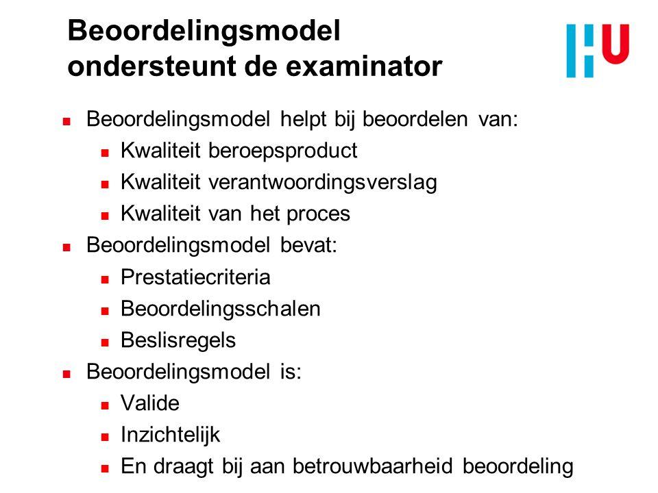 Beoordelingsmodel ondersteunt de examinator n Beoordelingsmodel helpt bij beoordelen van: n Kwaliteit beroepsproduct n Kwaliteit verantwoordingsversla