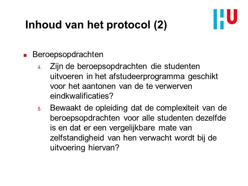 Inhoud van het protocol (2) n Beroepsopdrachten 4. Zijn de beroepsopdrachten die studenten uitvoeren in het afstudeerprogramma geschikt voor het aanto
