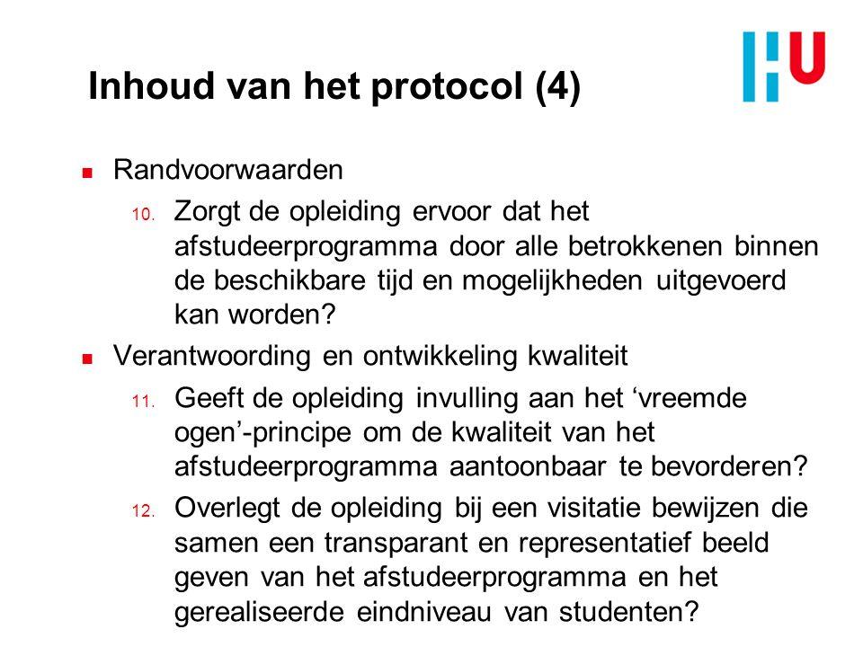 Inhoud van het protocol (4) n Randvoorwaarden 10. Zorgt de opleiding ervoor dat het afstudeerprogramma door alle betrokkenen binnen de beschikbare tij
