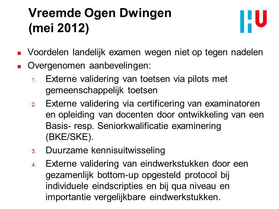 Vreemde Ogen Dwingen (mei 2012) n Voordelen landelijk examen wegen niet op tegen nadelen n Overgenomen aanbevelingen: 1. Externe validering van toetse