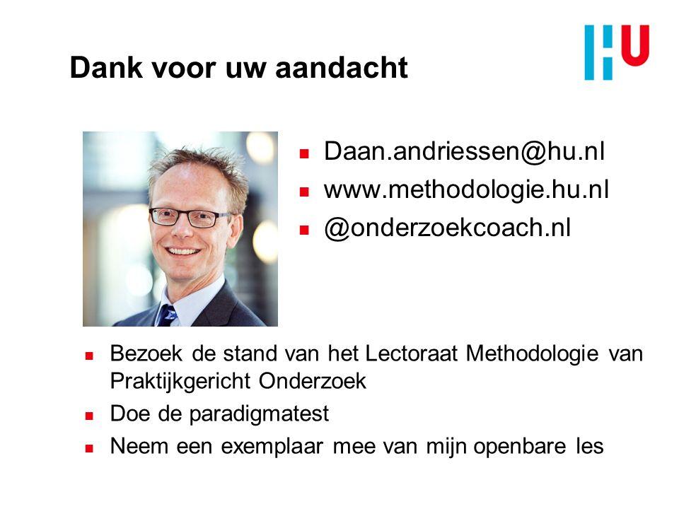 Dank voor uw aandacht n Daan.andriessen@hu.nl n www.methodologie.hu.nl n @onderzoekcoach.nl n Bezoek de stand van het Lectoraat Methodologie van Prakt