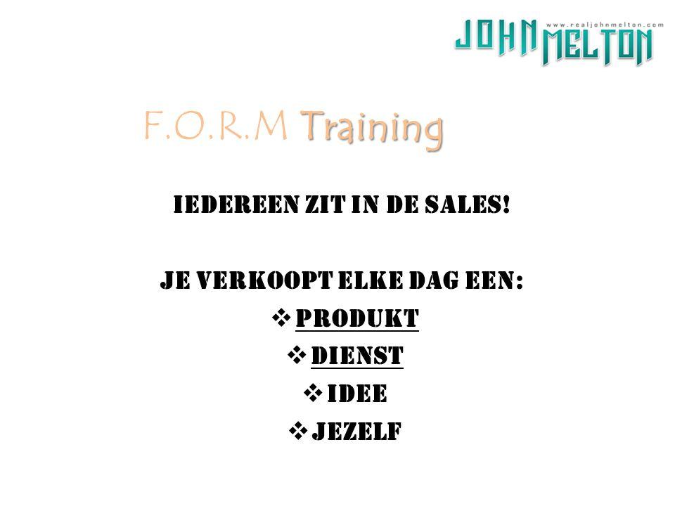 Iedereen ZIT IN DE SALES! JE VERKOOPT ELKE DAG EEN:  Produkt  Dienst  Idee  Jezelf Training F.O.R.M Training