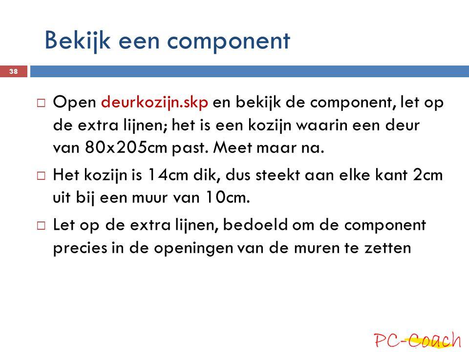 Bekijk een component  Open deurkozijn.skp en bekijk de component, let op de extra lijnen; het is een kozijn waarin een deur van 80x205cm past. Meet m